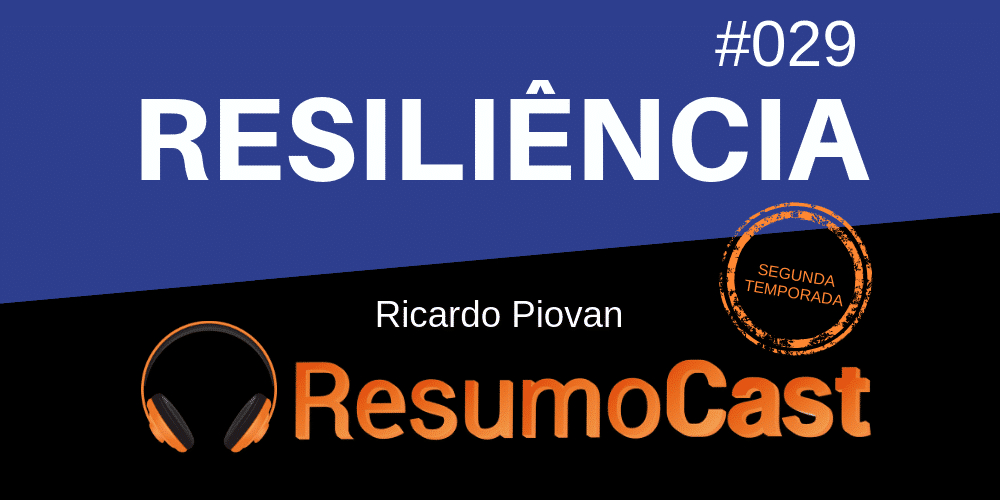 Resiliência – Ricardo Piovan | T2#029