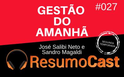 Gestão do Amanhã – José Salibi Neto e Sandro Magaldi | T2#027