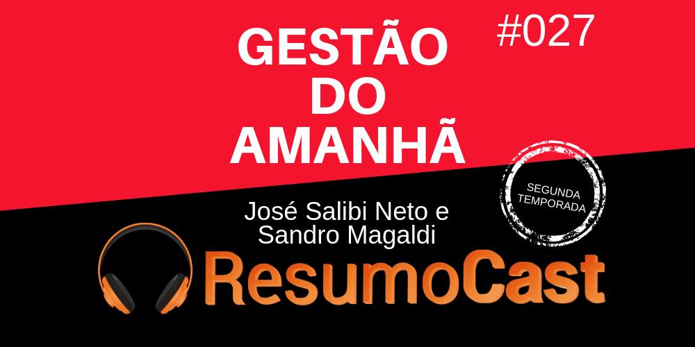 Gestão do Amanhã - José Salibi Neto e Sandro Magaldi | ResumoCast
