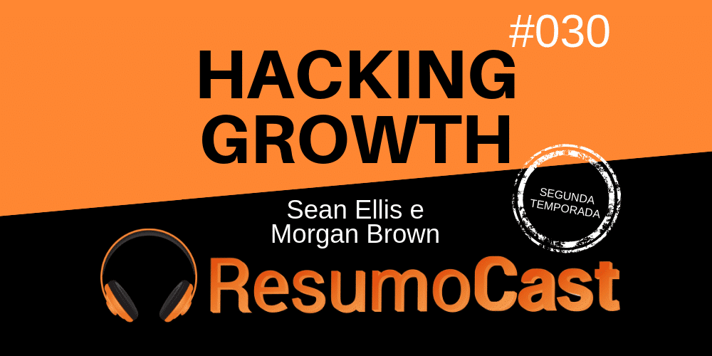 Hacking Growth – Sean Ellis e Morgan Brown | T2#030