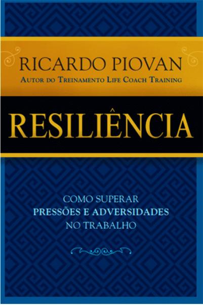 Resiliência – Como Superar Pressões e Adversidades no Trabalho