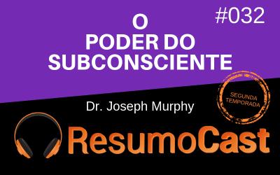 O Poder do Subconsciente – Joseph Murphy | T2#032