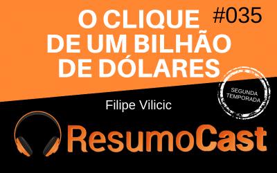 O Clique de 1 Bilhão de Dólares – Filipe Vilicic | T2#035