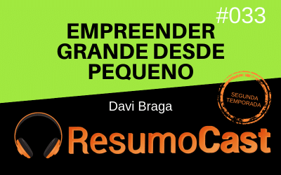 Empreender Grande Desde Pequeno – Davi Braga | T2#033