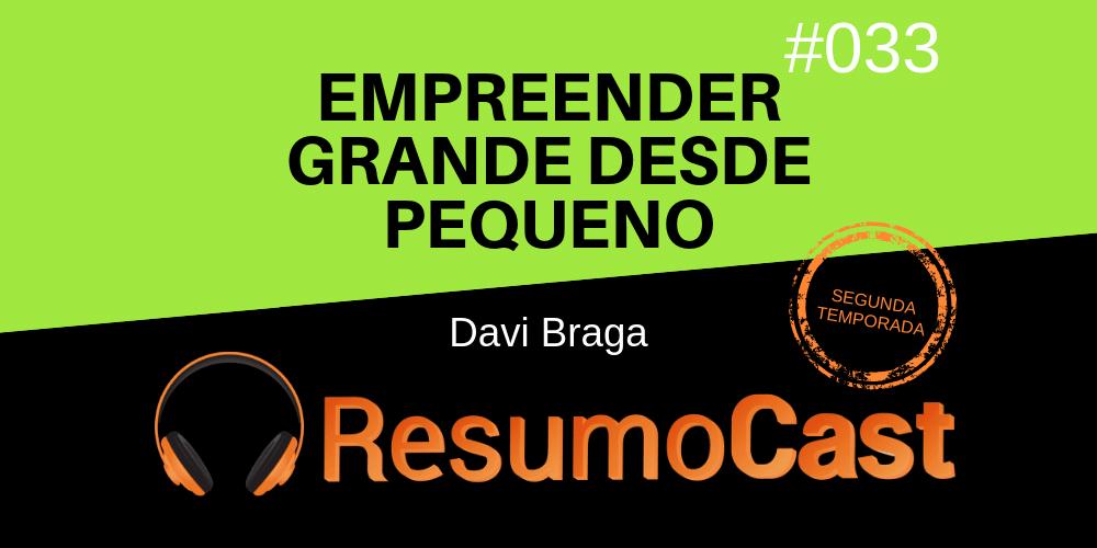 "Resumo do livro ""Empreender Grande Desde Pequeno"", de Davi Braga"