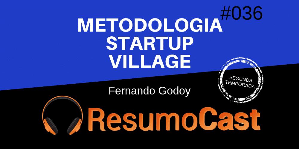 Metodologia Startup Village – Fernando Godoy | T2#036