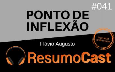 Ponto de Inflexão – Flávio Augusto da Silva | T2#041