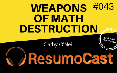 Weapons of Math Destruction (Armas de Destruição Matemática) – Cathy O'Neil | T2#043