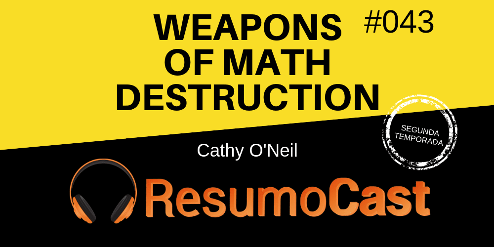 Resumo do livro Weapons of Math Destruction, de Cathy O'Neil