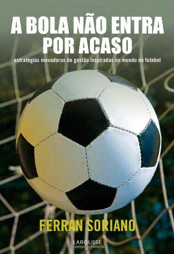A Bola Não Entra Por Acaso, de Ferran Soriano