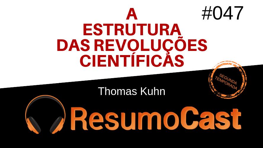 A Estrutura das Revoluções Científicas – Thomas Kuhn | T2#047