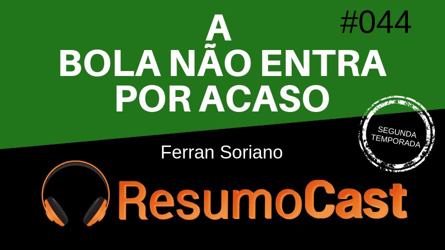 A Bola Não Entra Por Acaso – Ferran Soriano | T2#044