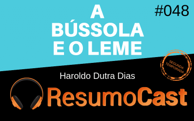 A Bússola e o Leme – Haroldo Dutra Dias | T2#048