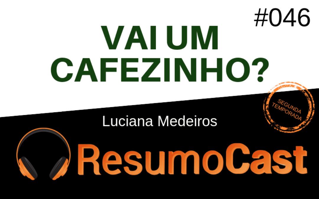 Vai um Cafezinho? – Luciana Medeiros | T2#046