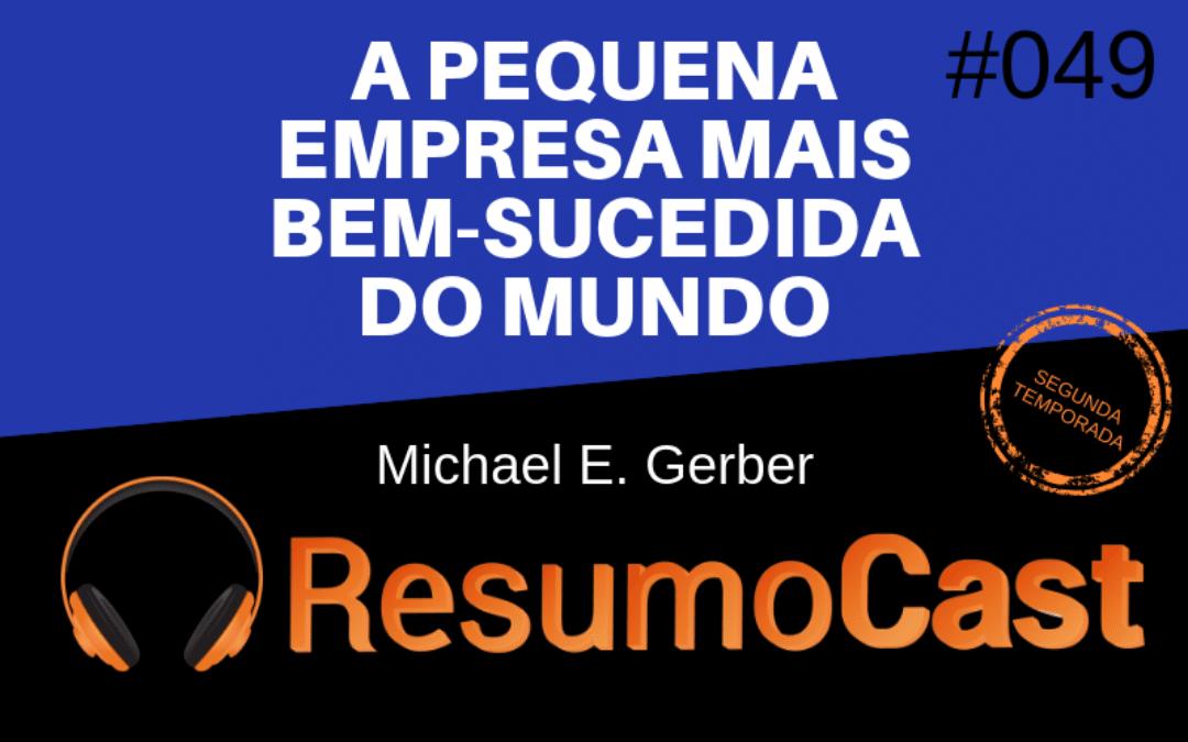 A Pequena Empresa Mais Bem-Sucedida do Mundo – Michael E. Gerber | T2#049
