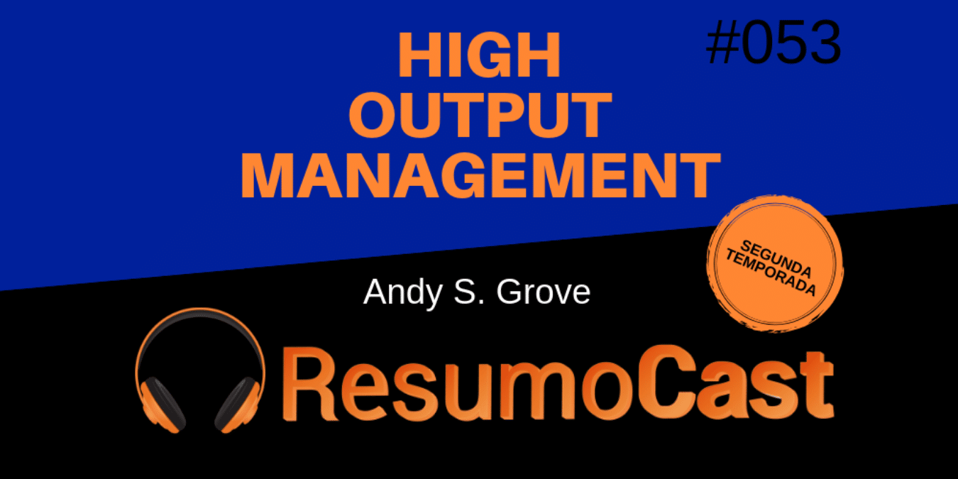 High Output Management - Resumo do livro de Andy S. Grove