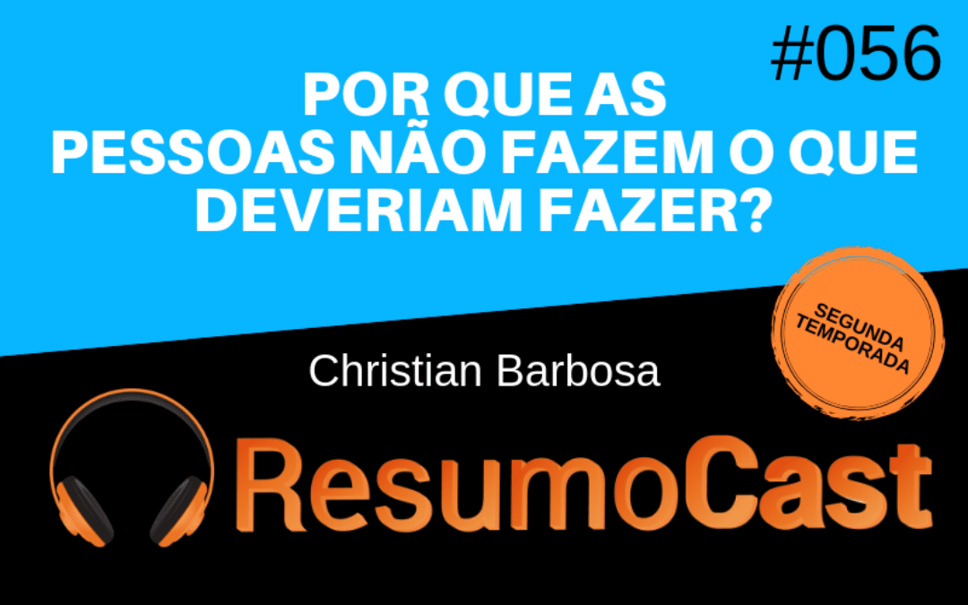 Resumo do livro Por Que as Pessoas Não Fazem o Que Deveriam Fazer, de Christian Barbosa