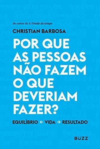 Livro Por Que as Pessoas Não Fazem o Que Deveriam Fazer?, de Christian Barbosa