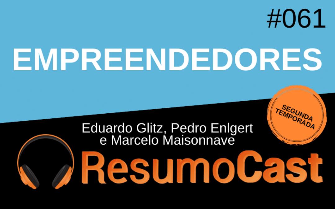 Empreendedores – Eduardo Glitz, Pedro Englert e Marcelo Maisonnave | T2#061