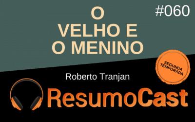 O Velho e o Menino – Roberto Tranjan | T2#060