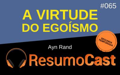 A Virtude do Egoísmo – Ayn Rand | T2#065