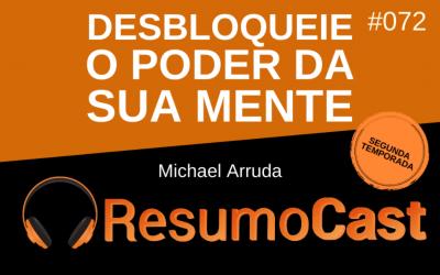 Desbloqueie o Poder da Sua Mente – Michael Arruda | T2#072