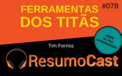 Ferramentas dos Titãs – Tim Ferriss | T2#078