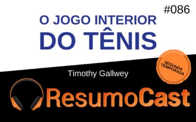 O Jogo Interior do Tênis – Timothy Gallwey | T2#086