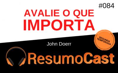 Avalie o Que Importa – John Doerr | T2#084