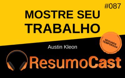 Mostre Seu Trabalho – Austin Kleon | T2#087