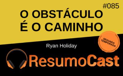 O Obstáculo é o Caminho – Ryan Holiday | T2#085
