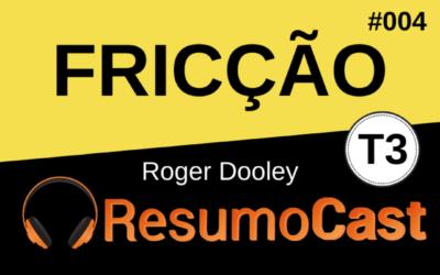 Fricção (Friction) – Roger Dooley | T3#004