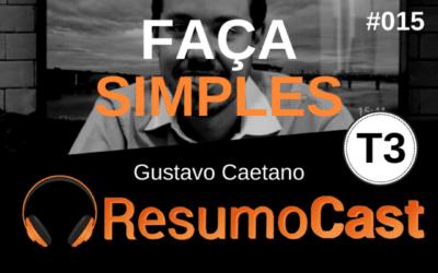 Faça Simples – Gustavo Caetano | T3#015
