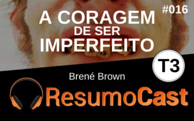 A Coragem de Ser Imperfeito – Brené Brown | T2#016