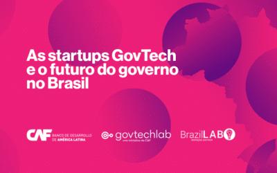 BrazilLAB e Banco de Desenvolvimento da América Latina – CAF lançam relatório sobre o ecossistema de Startups Govtech no Brasil