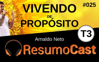 Vivendo de Propósito – Resumo do livro de Arnaldo Neto | T3#025
