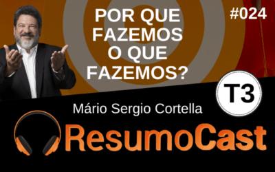 Por Que Fazemos o Que Fazemos? – Resumo do livro de Mário Sérgio Cortella | T3#024