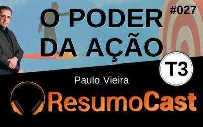 O Poder da Ação – Paulo Vieira | T3#027