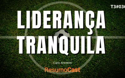 Liderança Tranquila – Carlo Ancelotti   T3#036