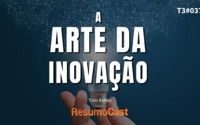 A Arte da Inovação – Tom Kelley   T3#037