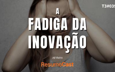 A Fadiga da Inovação – Alf Rehn | T3#039