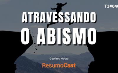Atravessando o Abismo – Geoffrey Moore | T3#040