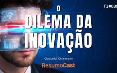 O Dilema da Inovação – Clayton M. Christensen   T3#038