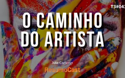 O Caminho do Artista – Julia Cameron | T3#043