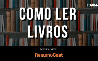 Como Ler Livros – Mortimer Adler | T3#044