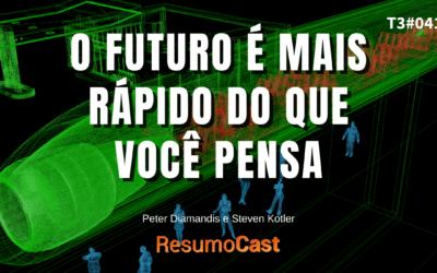 O Futuro é Mais Rápido do Que Você Pensa – Peter Diamandis e Steven Kotler | T3#041