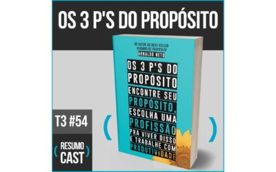 Os 3 P's do Propósito – Arnaldo Neto | T3#054