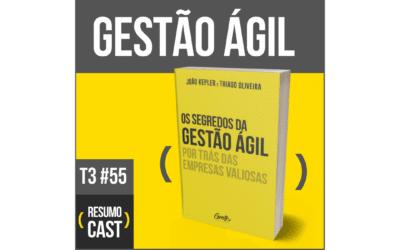 Os Segredos da Gestão Ágil Por Trás Das Empresas Valiosas – João Kepler e Thiago Oliveira | T3#055